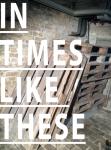 InTimesLikeThese